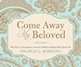 COME AWAY MY BELOVED (365 Perpetual Calendars) by Frances J. Roberts (2012-11-01)
