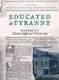 Educated in Tyranny: Slavery at Thomas Jefferson's University