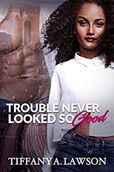 Trouble Never Looked So Good by [Lawson, Tiffany A.]