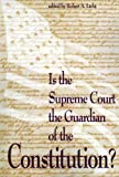 Is the Supreme Court the Guardian of the Constitution?, Robert A. Licht, 0844738131