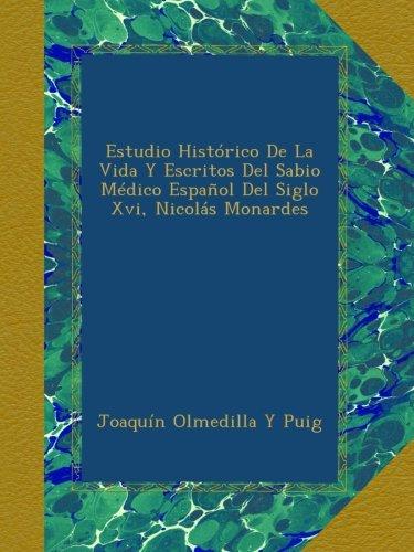 Download Estudio Histórico De La Vida Y Escritos Del Sabio Médico Español Del Siglo Xvi, Nicolás Monardes (Spanish Edition) pdf epub