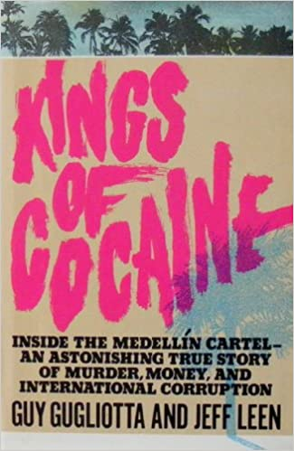 Kings of Cocaine Inside the Medellin Cartel an Astonishing ...