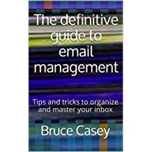 The definitive guide to email management: Tips and tricks to organize and master your inbox