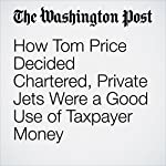 How Tom Price Decided Chartered, Private Jets Were a Good Use of Taxpayer Money | Aaron C. Davis