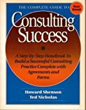 img - for Complete Guide to Consulting Success: A Step-By-Step Handbook to Build a Successful Consulting Practice, Complete With the Forms and Agreements book / textbook / text book