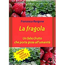 La fragola: Un falso frutto che porta gioia all'umanità (Italian Edition)