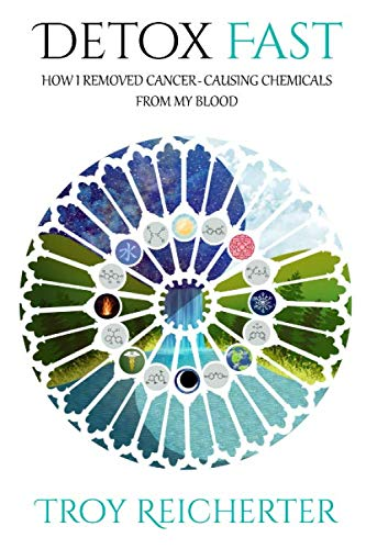 Detox Fast: How I Removed Cancer-Causing Chemicals from my Blood (Natures Secret Ultimate Liver)