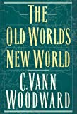 The Old World's New World, C. Vann Woodward, 0195064518