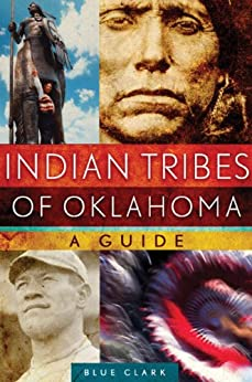 Indian Tribes of Oklahoma: A Guide (The Civilization of the American Indian Series) by [Clark, Blue]