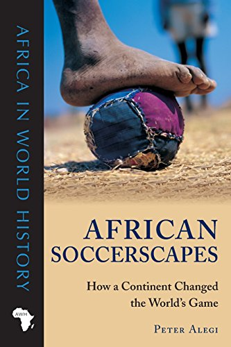 Search : African Soccerscapes: How a Continent Changed the World's Game (Africa in World History)
