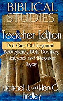 Biblical Studies Teacher Edition Part One: Old Testament (OT and NT Biblical Studies Student and Teacher Editions Book 1) by [Findley, Michael, Mary C. Findley]