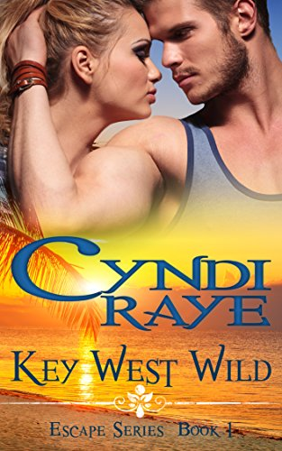 Book: Key West Wild - Escape Series Book #1 by Cyndi Raye