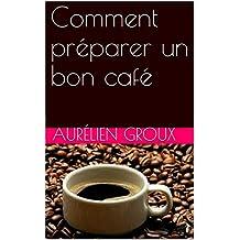Comment préparer un bon café (French Edition)