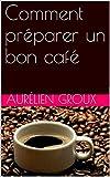 nespresso cafe - Comment préparer un bon café (French Edition)