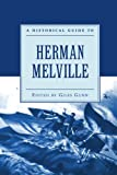 A Historical Guide to Herman Melville, Giles Gunn, 0195142829