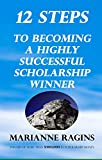 12 Steps to Becoming A Highly Successful Scholarship Winner: Strategies from a $400,000 Scholarship Winner