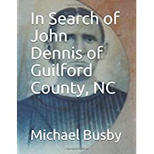 In Search of John Dennis of Guilford County, NC (John Dennis Genealogy)