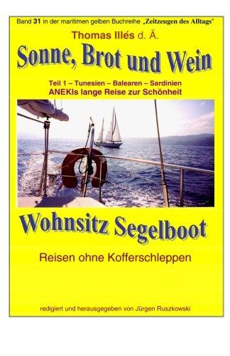 Sonne Brot und Wein - Wohnsitz Segelboot - Tunesien - Balearen -Sardinien: Band 31 in der maritimen gelben Buchreihe bei Juergen Ruszkowski (maritime gelbe Buchreihe) (Volume 79) (German Edition) pdf