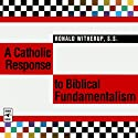 A Catholic Response to Biblical Fundamentalism Audiobook by Ronald Witherup Narrated by Ronald Witherup