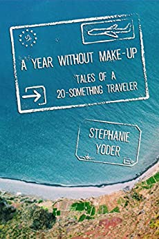 A Year Without Make-Up: Tales of a 20-Something Traveler by [Yoder, Stephanie]