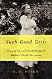 Image of Such Good Girls: The Journey of the Holocaust's Hidden Child Survivors