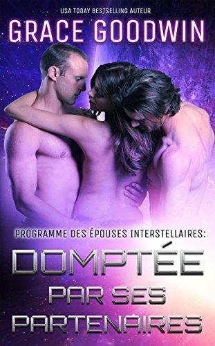 Domptée par Ses Partenaires (Programme des Épouses Interstellaires t. 1) (French Edition)