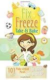 Fix, Freeze, Take & Bake
