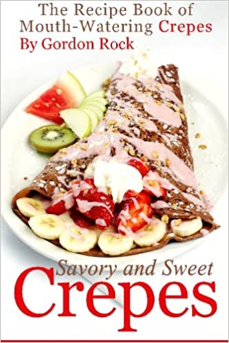 Ebook for ipad 2 téléchargement gratuit Savory and Sweet Crepes: The Recipe Book of Mouth-Watering Crepes PDF FB2