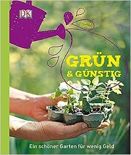 Grün Günstig Ein Schöner Garten Für Wenig Geld Amazonde Martin