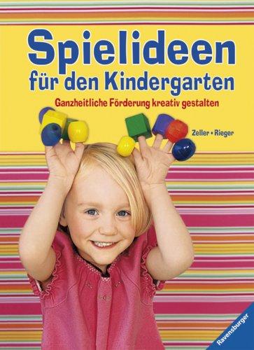 Spielideen für den Kindergarten: Ganzheitliche Förderung kreativ gestalten