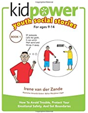 Kidpower Youth Social Stories Book 1: How To Avoid Trouble, Protect Your Emotional Safety, And Set Boundaries. For Youth From 9 to 14.