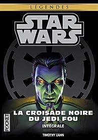Intégrale La Croisade Noire du Jedi Fou / Star Wars / 7-8-9 par Timothy Zahn