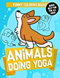 Search : Funny Coloring Books: Animals Doing Yoga: A Cute Yoga Coloring Activity Book for Kids and Adults to Relax, Relieve Stress, Meditate and Keep Zen ... Spirit Animals Coloring Sheets) (Volume 1)