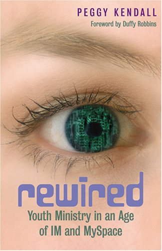Rewired: Youth Ministry in an Age of IM and MySpace -