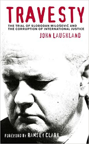 Amazon.com: Travesty: The Trial of Slobodan Milosevic and the Corruption of International Justice (9780745326351): John Laughland: Books