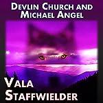 Vala Staffwielder | Michael Angel,Devlin Church