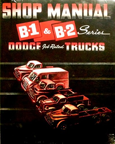 1948 1949 1950 DODGE B-1 & B-2 TRUCK & PICKUP REPAIR SHOP & SERVICE MANUAL - GUIDE - Covers all B-1 & B-2 Models. Cab-Over Engine & General Purpose Power Wagon. 48 49 50