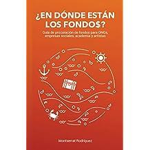 ¿En Dónde Están Los Fondo$?: Guía de procuración de fondos para ONGs, empresas sociales, academia y artistas