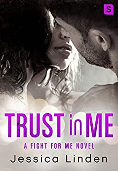 Trust In Me: A Fight for Me Novel by [Linden, Jessica]