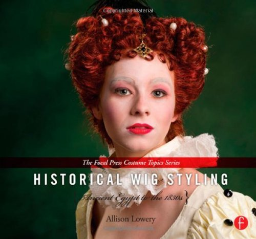 Ancient Egypt Wigs - Historical Wig Styling Set: Historical Wig Styling: Ancient Egypt to the 1830s: (The Focal Press Costume Topics Series) Hardcover April 11, 2013