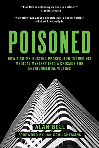 Poisoned: How a Crime-Busting Prosecutor Turned His Medical Mystery into a Crusade for Environmental -