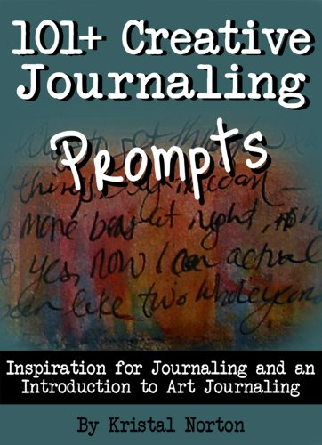 101+ Creative Journaling Prompts: Inspiration for Journaling and an Introduction to Art Journaling by [Norton, Kristal]
