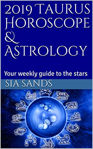2019 Taurus Horoscope & Astrology: Your weekly guide to the stars (2019 Horoscopes Book 2)
