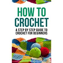 How to Crochet: A Step By Step Guide to Crochet for Beginners