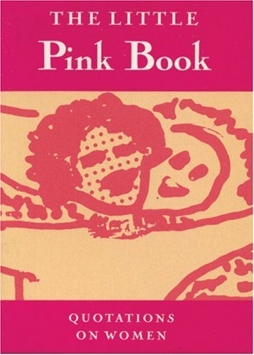 Little Pink Book, The: Quotations on Women