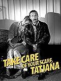 Take Care of Your Scarf, Tatjana