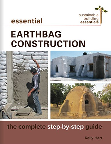 Essential Earthbag Construction: The Complete Step-by-Step Guide (Sustainable Building Essentials Series) (Building A Dome Home)