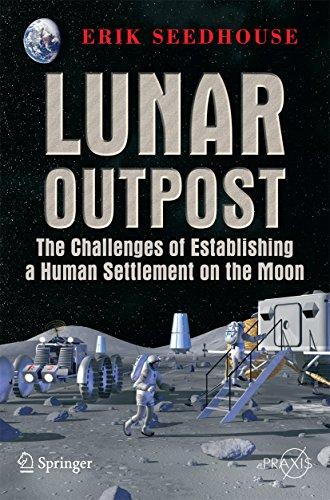 Lunar Outpost: The Challenges of Establishing a Human Settlement on the Moon (Springer Praxis (Ares V Rocket)