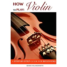 How to Play Violin: A Step-By-Step Guide for Beginners