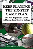 Keep Playing - the Six Step Game Plan, Patricia J. Marino and Alan J. Musante, 1434992497